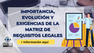 IMPORTANCIA, EVOLUCIÓN Y EXIGENCIAS MATRIZ DE REQUISITOS LEGALES
