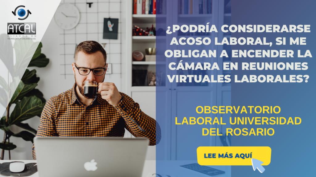 ¿Podría considerarse Acoso laboral si me obligan a encender la cámara en reuniones virtuales?