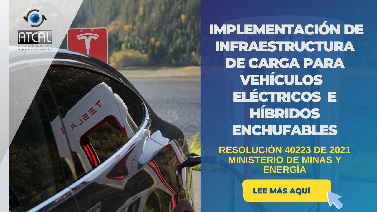INFRAESTRUCTURA DE CARGA PARA VEHÍCULOS ELÉCTRICOS E HÍBRIDOS ENCHUFABLES |RESOLUCIÓN 40223 DE 2021