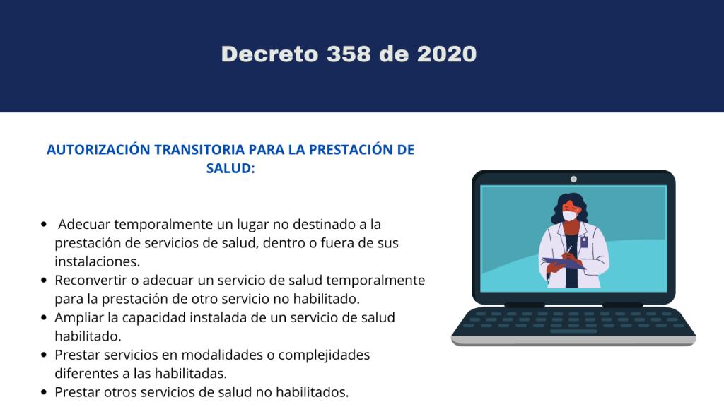 DECRETO 358 DE 2020: Con este decreto  se adoptan medidas en el sector salud, para contener y mitigar la pandemia de COVID-19 y garantizar la prestación de los servicios de salud, en el marco del Estado de Emergencia Económica, Social y Ecológica.