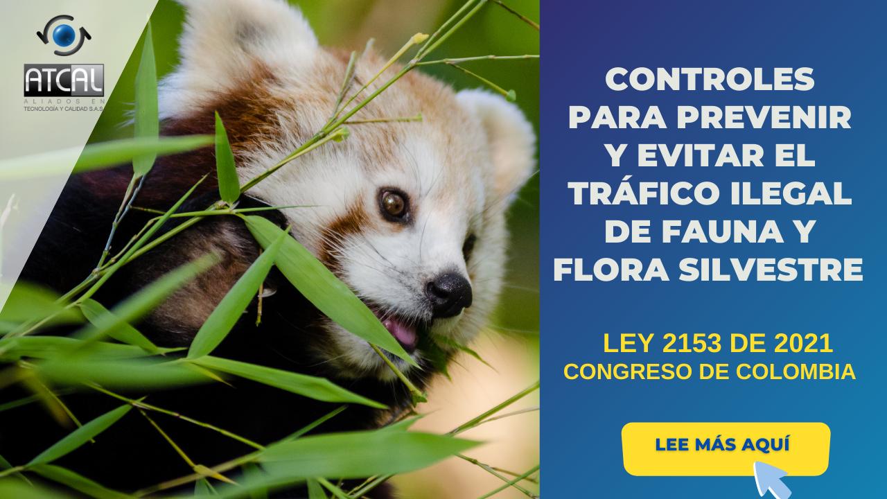 LEY 2153 DE 2021 -CONTROLES PARA PREVENIR Y EVITAR EL TRÁFICO ILEGAL DE FAUNA Y FLORA SILVESTRE